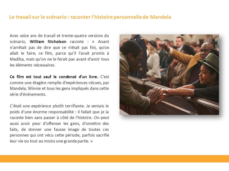 Le travail sur le scénario : raconter l histoire personnelle de Mandela Avec seize ans de travail et trente-quatre versions du scénario, William Nicholson raconte : « Anant narrêtait pas de dire que ce nétait pas fini, quon allait le faire, ce film, parce quil lavait promis à Madiba, mais quon ne le ferait pas avant davoir tous les éléments nécessaires.
