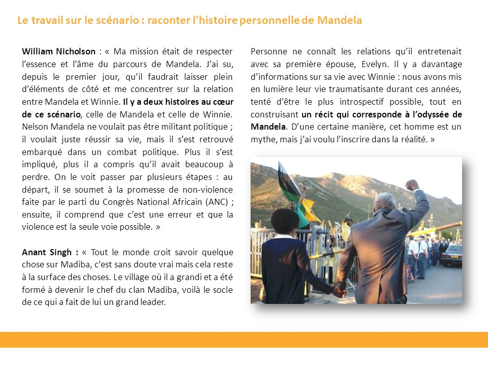 Le travail sur le scénario : raconter l histoire personnelle de Mandela William Nicholson : « Ma mission était de respecter lessence et lâme du parcours de Mandela.