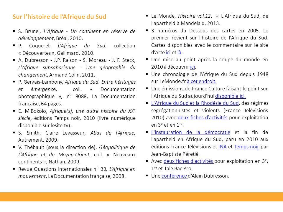 Sur lhistoire de lAfrique du Sud S. Brunel, L'Afrique - Un continent en réserve de développement, Bréal, 2010. P. Coquerel, LAfrique du Sud, collectio