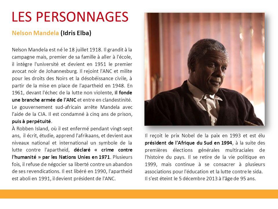 LES PERSONNAGES Nelson Mandela (Idris Elba) Nelson Mandela est né le 18 juillet 1918. Il grandit à la campagne mais, premier de sa famille à aller à l