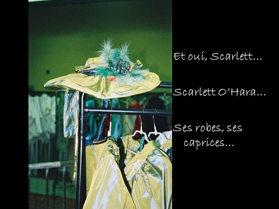 Et oui, Scarlett… Scarlett OHara… Ses robes, ses caprices…