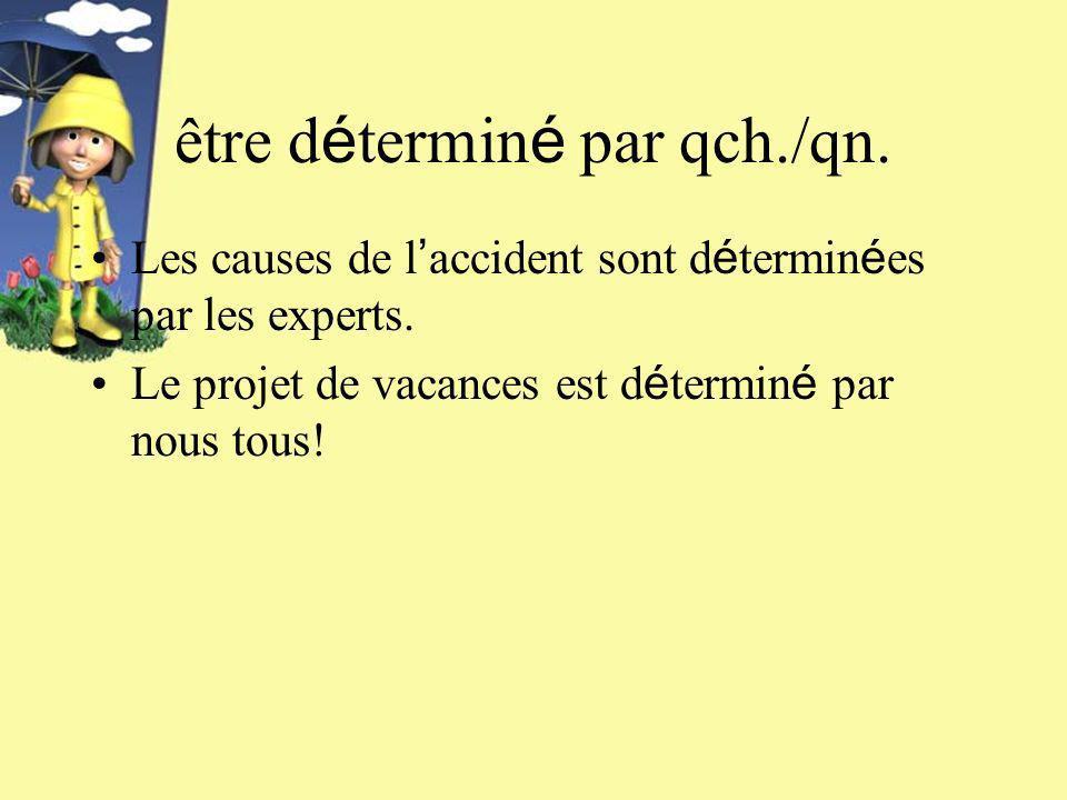 être d é termin é par qch./qn. Les causes de l accident sont d é termin é es par les experts.