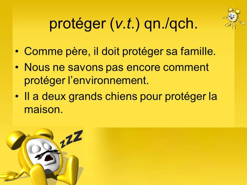protéger (v.t.) qn./qch. Comme père, il doit protéger sa famille.