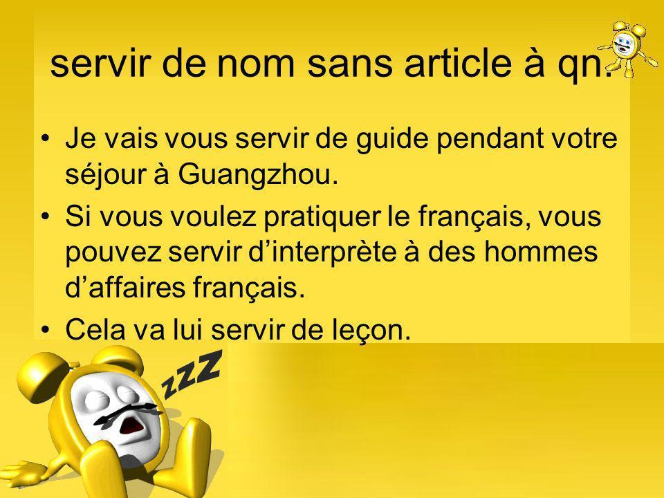 servir de nom sans article à qn. Je vais vous servir de guide pendant votre séjour à Guangzhou.