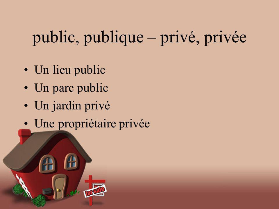 public, publique – privé, privée Un lieu public Un parc public Un jardin privé Une propriétaire privée