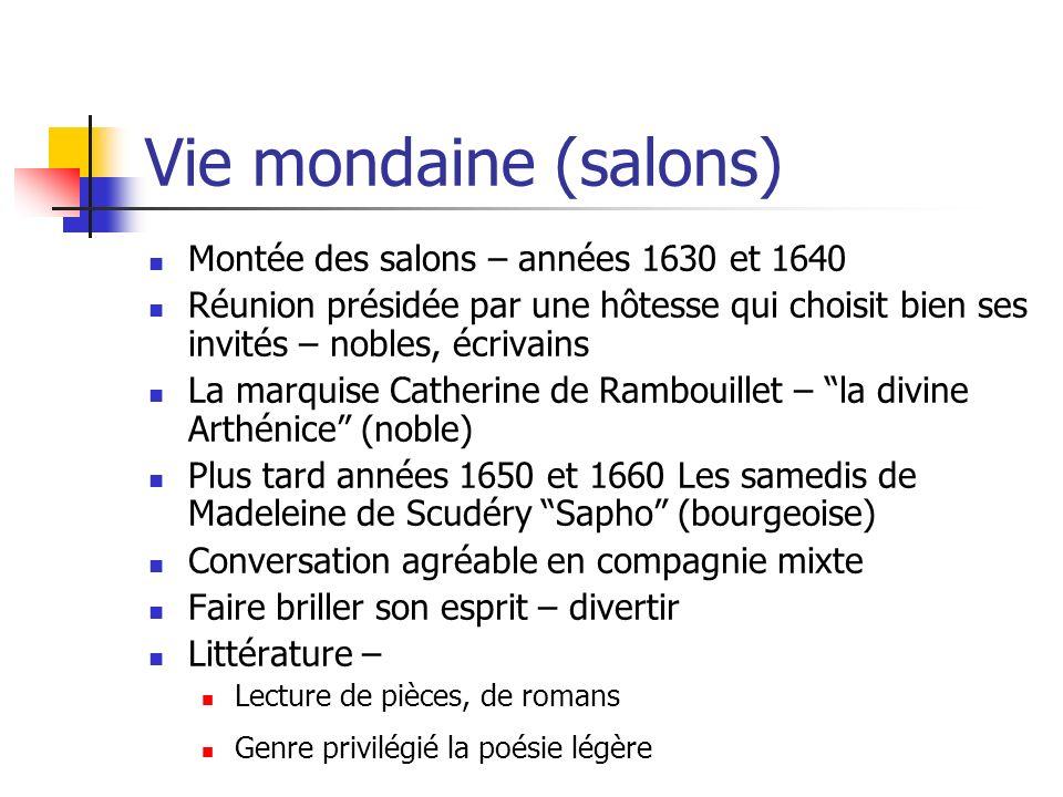 Vie mondaine (salons) Montée des salons – années 1630 et 1640 Réunion présidée par une hôtesse qui choisit bien ses invités – nobles, écrivains La mar