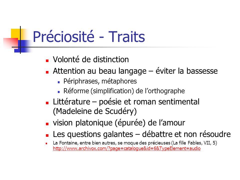 Préciosité - Traits Volonté de distinction Attention au beau langage – éviter la bassesse Périphrases, métaphores Réforme (simplification) de lorthogr