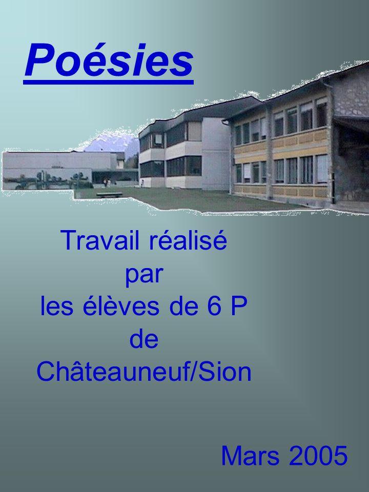 Poésies Travail réalisé par les élèves de 6 P de Châteauneuf/Sion Mars 2005