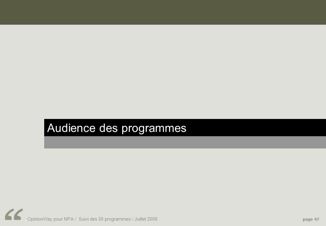 OpinionWay pour NPA / Suivi des 50 programmes / Juillet 2009 page 47 2 Audience des programmes