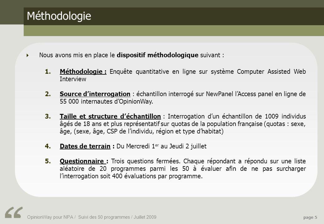 OpinionWay pour NPA / Suivi des 50 programmes / Juillet 2009 page 5 Méthodologie Nous avons mis en place le dispositif méthodologique suivant : 1.