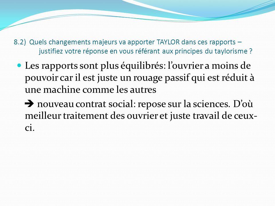 8.2) Quels changements majeurs va apporter TAYLOR dans ces rapports – justifiez votre réponse en vous référant aux principes du taylorisme ? Les rappo