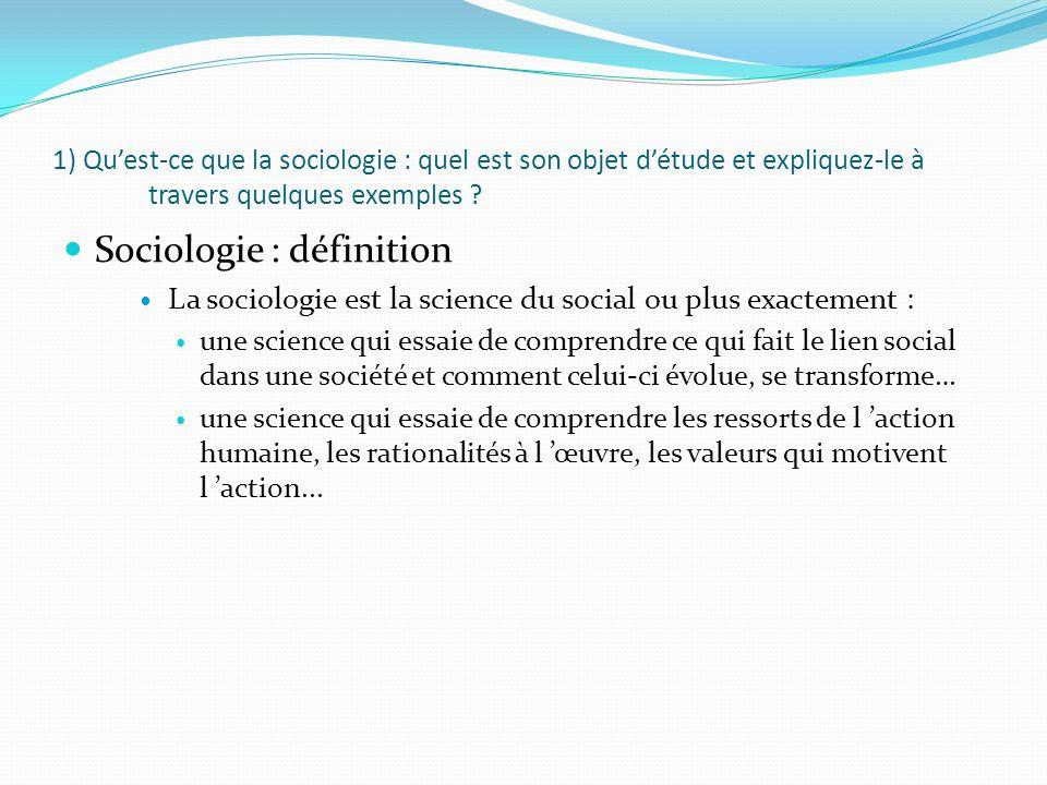 1) Quest-ce que la sociologie : quel est son objet détude et expliquez-le à travers quelques exemples ? Sociologie : définition La sociologie est la s