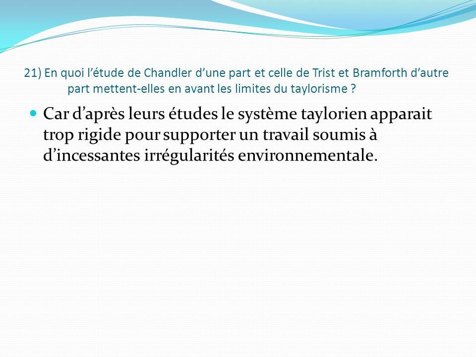 21) En quoi létude de Chandler dune part et celle de Trist et Bramforth dautre part mettent-elles en avant les limites du taylorisme ? Car daprès leur