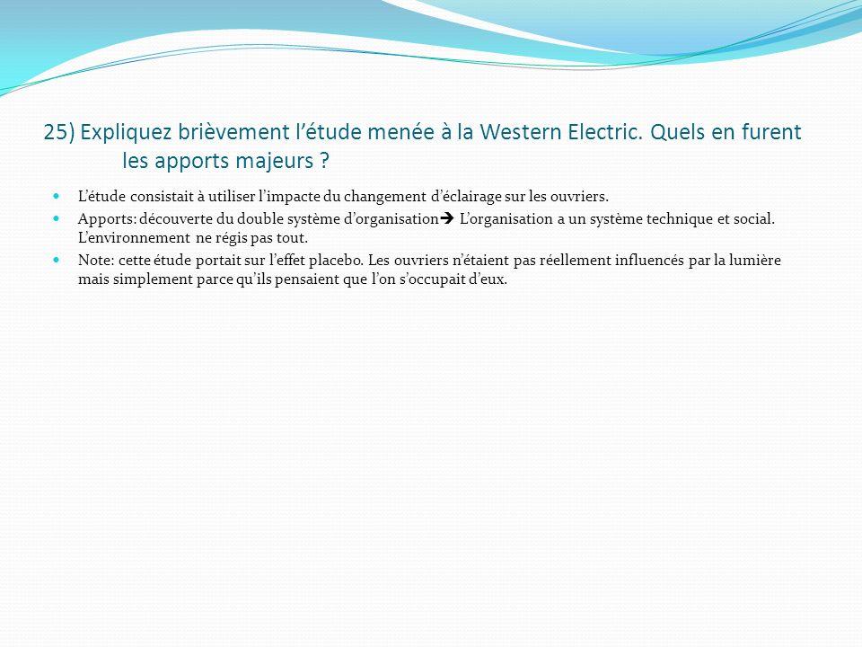 25) Expliquez brièvement létude menée à la Western Electric. Quels en furent les apports majeurs ? Létude consistait à utiliser limpacte du changement