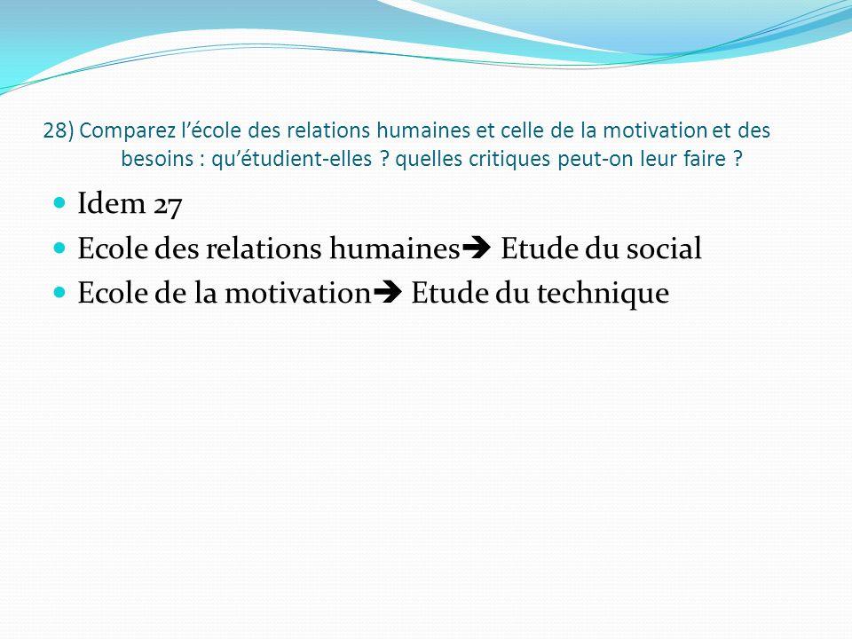 28) Comparez lécole des relations humaines et celle de la motivation et des besoins : quétudient-elles ? quelles critiques peut-on leur faire ? Idem 2
