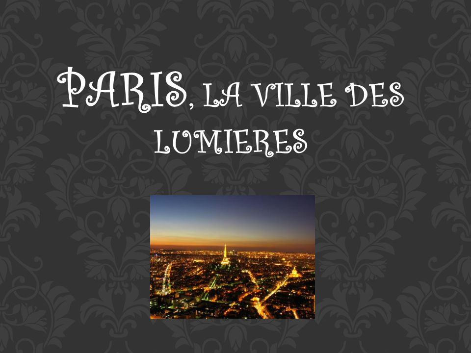PARIS, LA VILLE DES LUMIERES