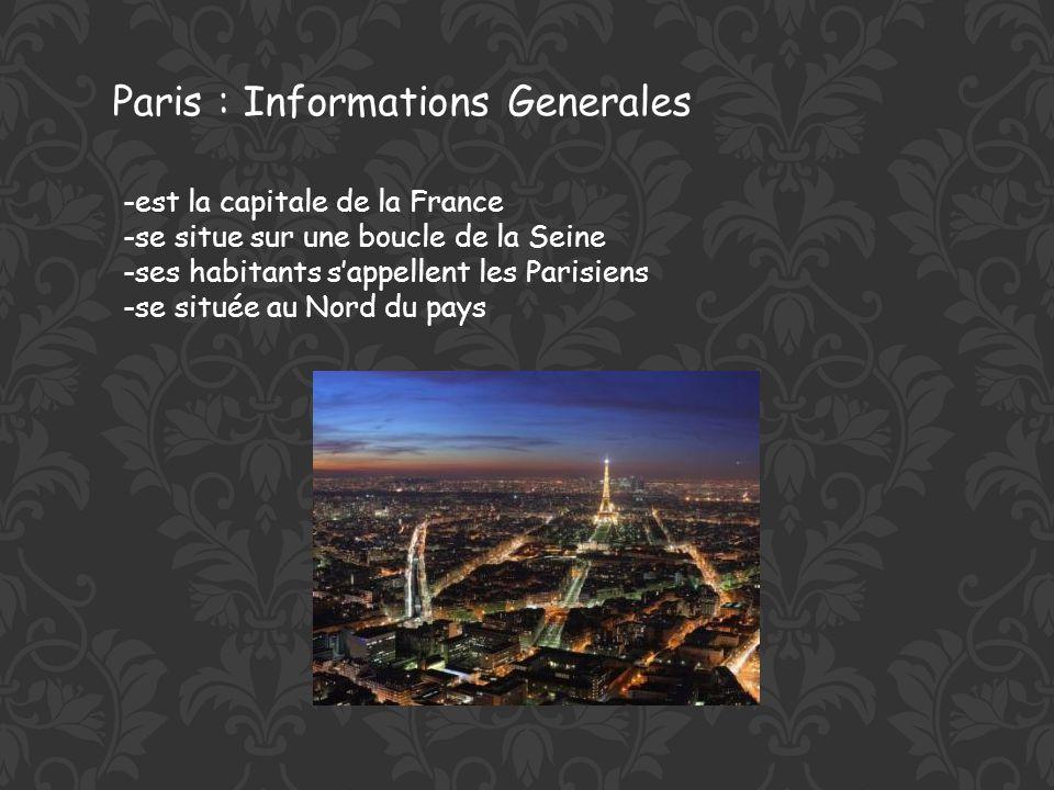 Paris : Informations Generales -est la capitale de la France -se situe sur une boucle de la Seine -ses habitants sappellent les Parisiens -se située au Nord du pays