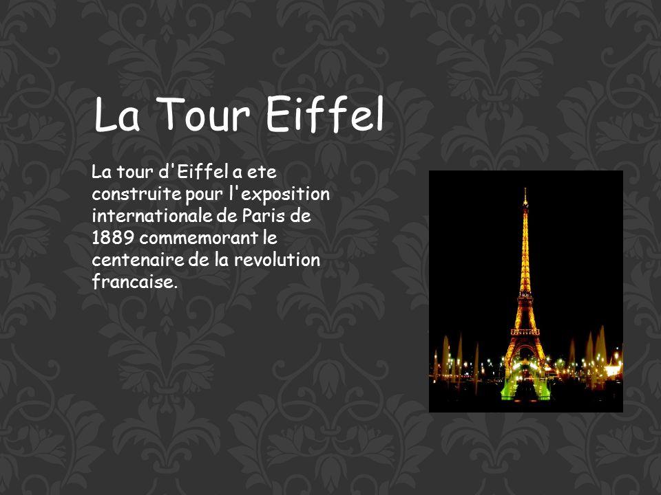 La Tour Eiffel La tour d Eiffel a ete construite pour l exposition internationale de Paris de 1889 commemorant le centenaire de la revolution francaise.