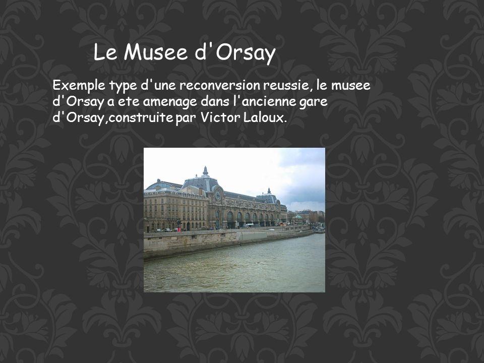 Le Musee d Orsay Exemple type d une reconversion reussie, le musee d Orsay a ete amenage dans l ancienne gare d Orsay,construite par Victor Laloux.