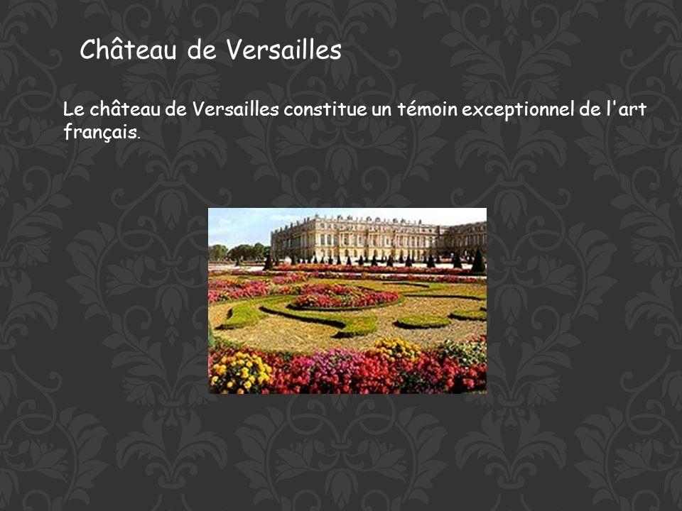 Château de Versailles Le château de Versailles constitue un témoin exceptionnel de l art français.