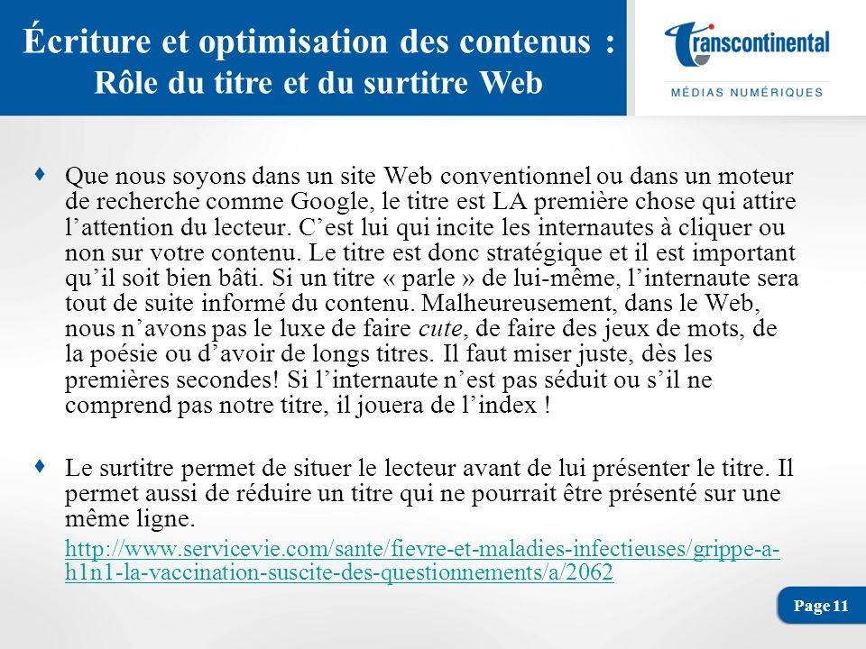 Page 11 Écriture et optimisation des contenus : Rôle du titre et du surtitre Web Que nous soyons dans un site Web conventionnel ou dans un moteur de recherche comme Google, le titre est LA première chose qui attire lattention du lecteur.