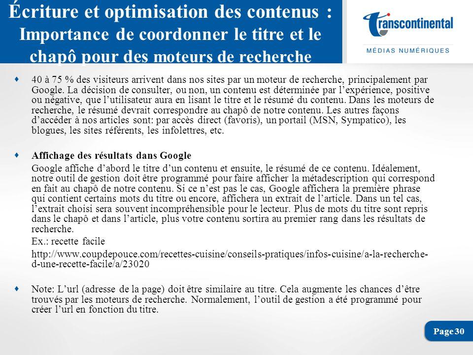 Page 30 Écriture et optimisation des contenus : Importance de coordonner le titre et le chapô pour des moteurs de recherche 40 à 75 % des visiteurs arrivent dans nos sites par un moteur de recherche, principalement par Google.