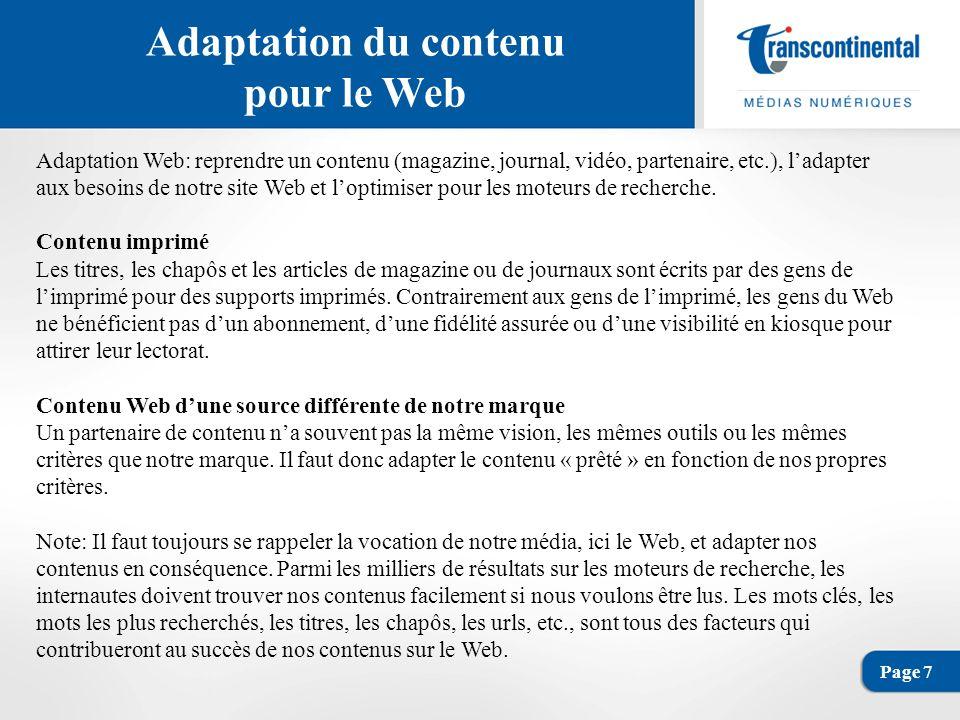 Page 7 Adaptation du contenu pour le Web Adaptation Web: reprendre un contenu (magazine, journal, vidéo, partenaire, etc.), ladapter aux besoins de notre site Web et loptimiser pour les moteurs de recherche.