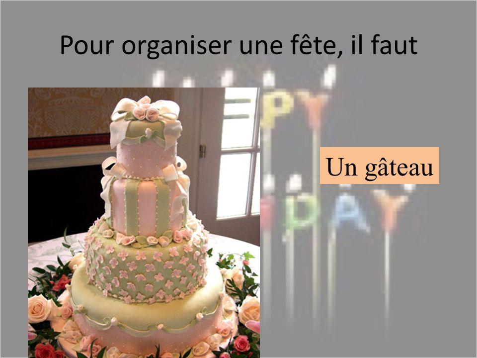 Pour organiser une fête, il faut Un gâteau