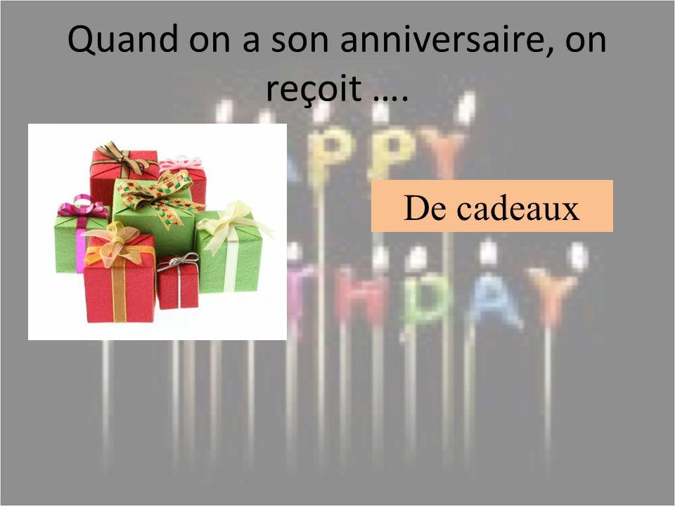 Quand on a son anniversaire, on reçoit …. De cadeaux