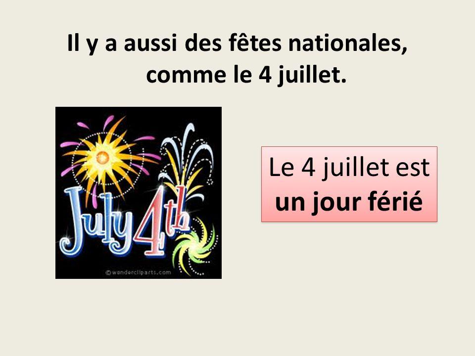Il y a aussi des fêtes nationales, comme le 4 juillet. Le 4 juillet est un jour férié