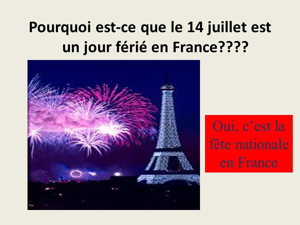 Pourquoi est-ce que le 14 juillet est un jour férié en France???.