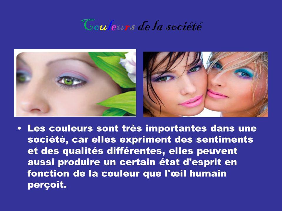 Couleurs de la société Les couleurs sont très importantes dans une société, car elles expriment des sentiments et des qualités différentes, elles peuvent aussi produire un certain état d esprit en fonction de la couleur que l œil humain perçoit.
