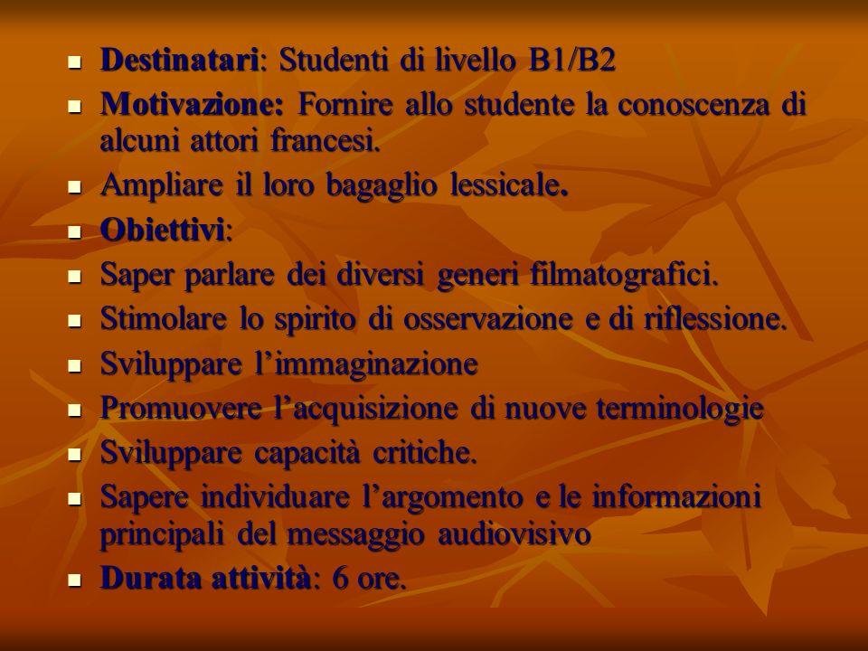 Destinatari: Studenti di livello B1/B2 Destinatari: Studenti di livello B1/B2 Motivazione: Fornire allo studente la conoscenza di alcuni attori francesi.