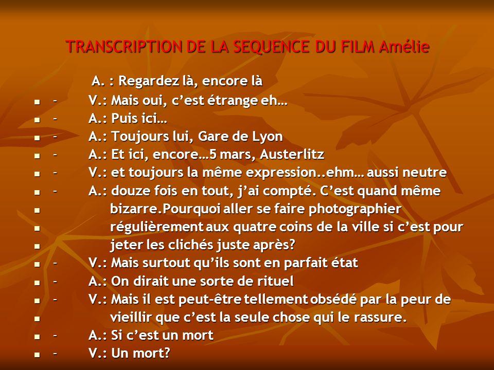 TRANSCRIPTION DE LA SEQUENCE DU FILM Amélie A. : Regardez là, encore là A.