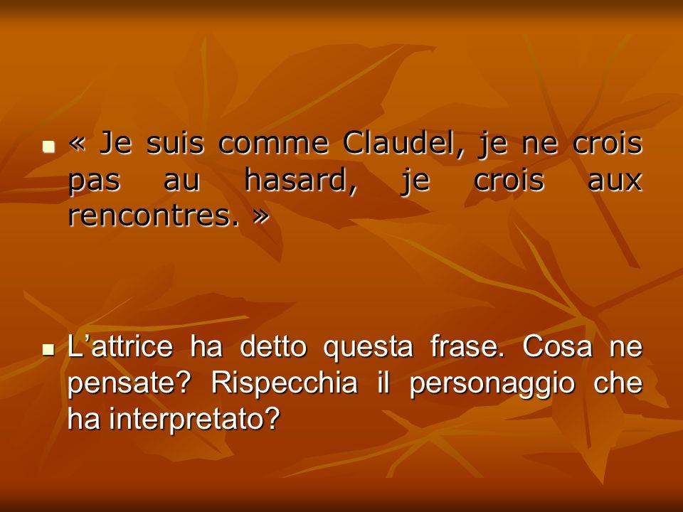 « Je suis comme Claudel, je ne crois pas au hasard, je crois aux rencontres.