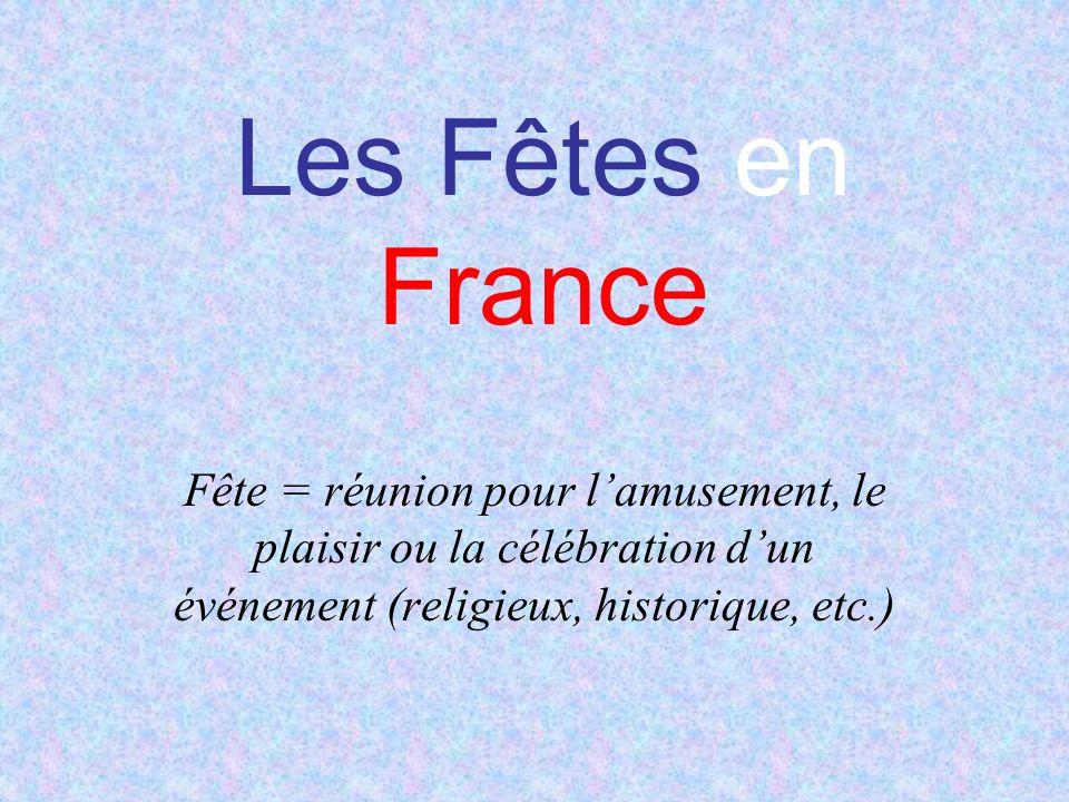 Les Fêtes en France Fête = réunion pour lamusement, le plaisir ou la célébration dun événement (religieux, historique, etc.)