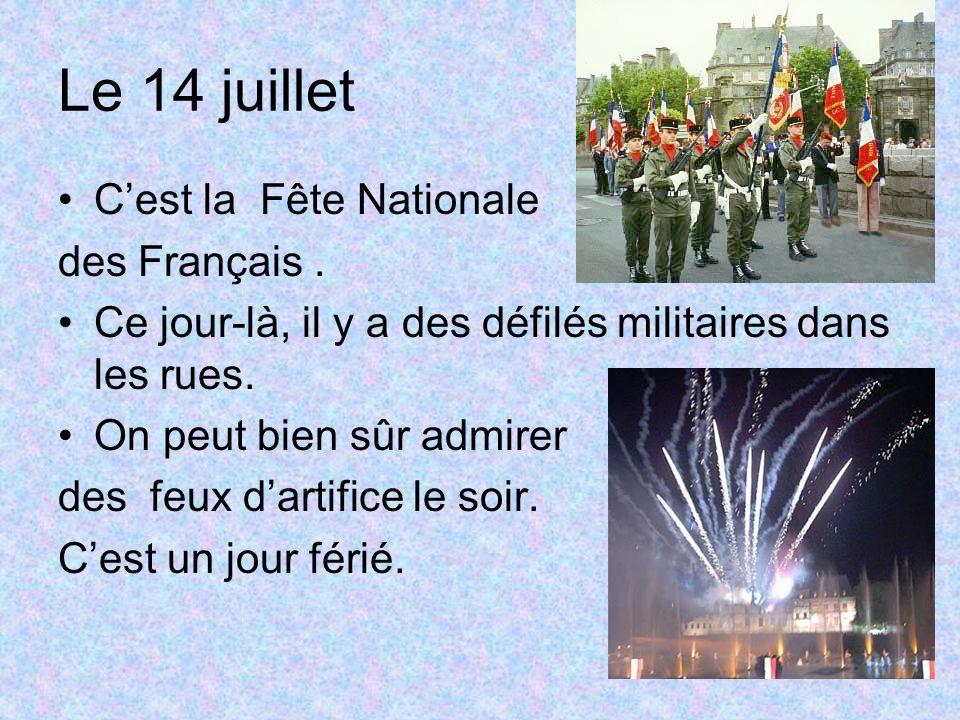Le 14 juillet Cest la Fête Nationale des Français. Ce jour-là, il y a des défilés militaires dans les rues. On peut bien sûr admirer des feux dartific