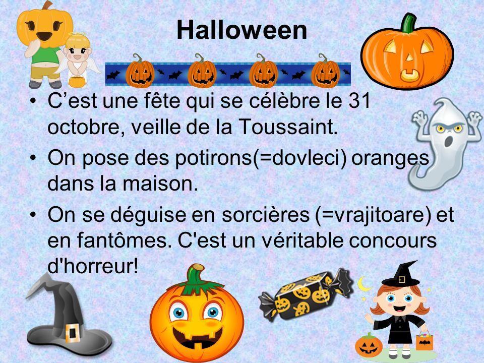 Halloween Cest une fête qui se célèbre le 31 octobre, veille de la Toussaint. On pose des potirons(=dovleci) oranges dans la maison. On se déguise en