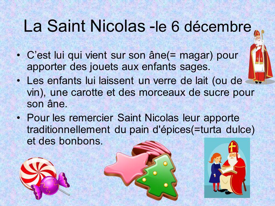 La Saint Nicolas - le 6 décembre Cest lui qui vient sur son âne(= magar) pour apporter des jouets aux enfants sages. Les enfants lui laissent un verre