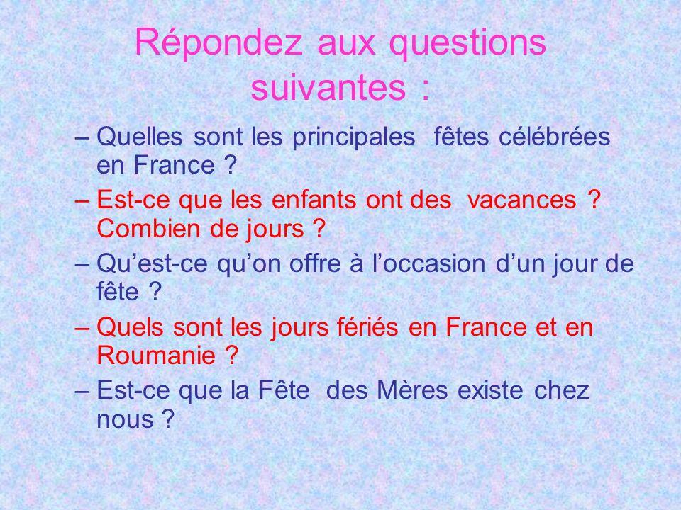 Répondez aux questions suivantes : –Quelles sont les principales fêtes célébrées en France ? –Est-ce que les enfants ont des vacances ? Combien de jou