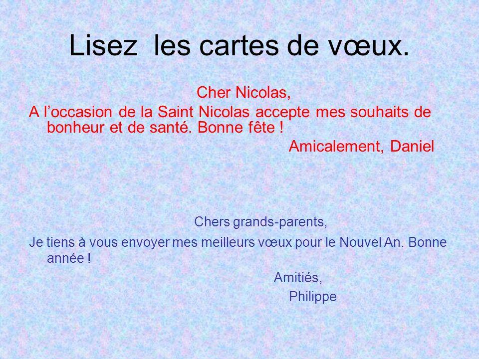 Lisez les cartes de vœux. Cher Nicolas, A loccasion de la Saint Nicolas accepte mes souhaits de bonheur et de santé. Bonne fête ! Amicalement, Daniel