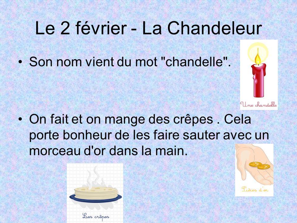 Le 2 février - La Chandeleur Son nom vient du mot chandelle .