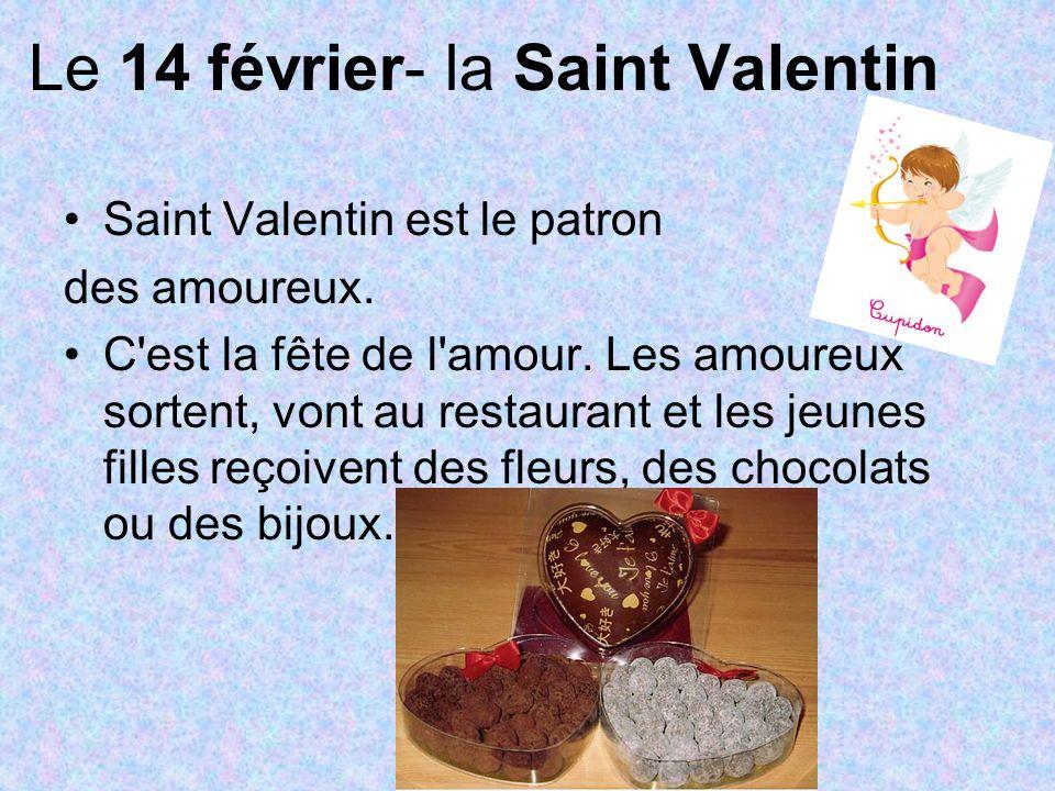 Le 14 février- la Saint Valentin Saint Valentin est le patron des amoureux. C'est la fête de l'amour. Les amoureux sortent, vont au restaurant et les