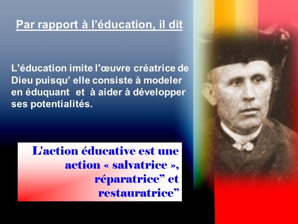 Par rapport à léducation, il dit L éducation imite l œuvre créatrice de Dieu puisqu elle consiste à modeler en éduquant et à aider à développer ses potentialités.