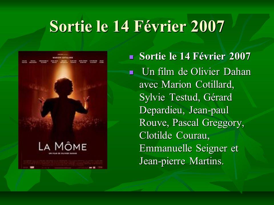 Sortie le 14 Février 2007 Sortie le 14 Février 2007 Sortie le 14 Février 2007 Un film de Olivier Dahan avec Marion Cotillard, Sylvie Testud, Gérard De