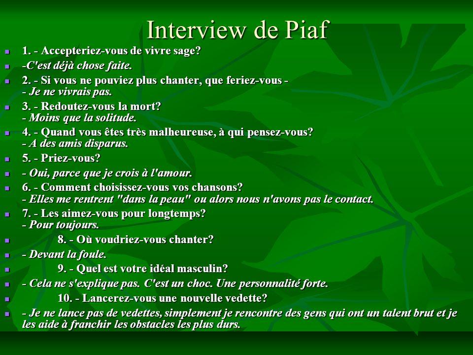 Interview de Piaf 1. - Accepteriez-vous de vivre sage? 1. - Accepteriez-vous de vivre sage? -C'est déjà chose faite. -C'est déjà chose faite. 2. - Si