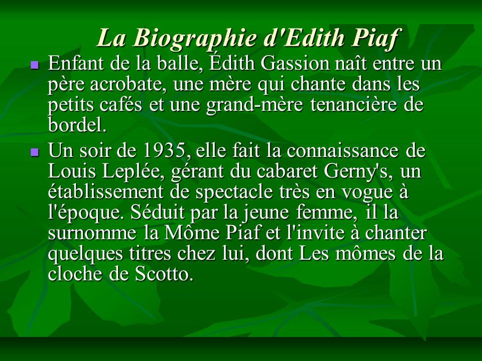 La Biographie d'Edith Piaf Enfant de la balle, Édith Gassion naît entre un père acrobate, une mère qui chante dans les petits cafés et une grand-mère