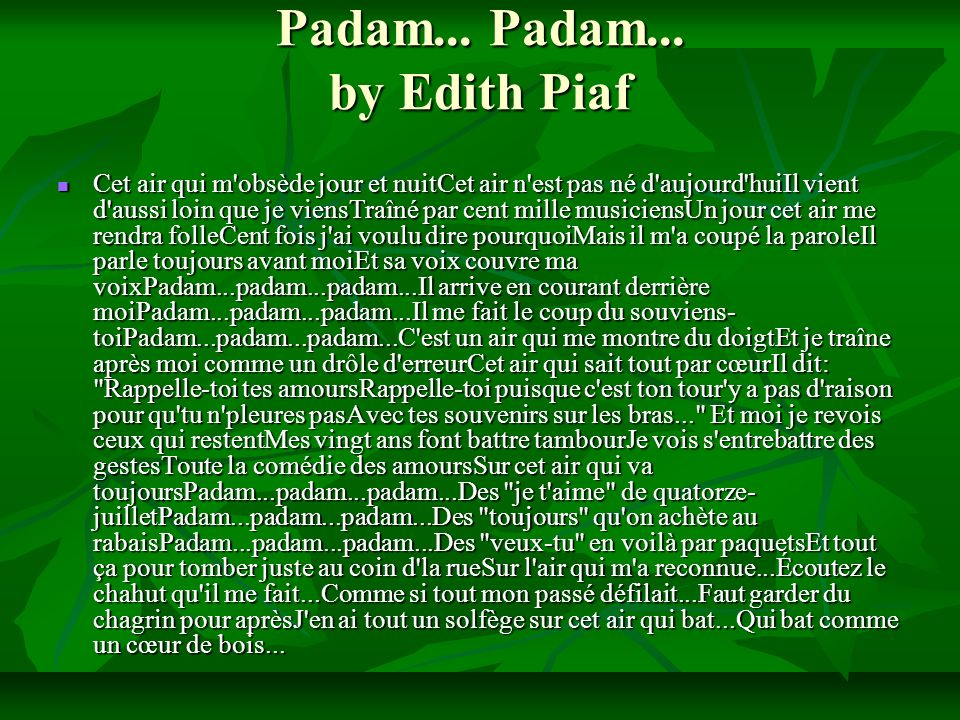 Padam... Padam... by Edith Piaf Cet air qui m'obsède jour et nuitCet air n'est pas né d'aujourd'huiIl vient d'aussi loin que je viensTraîné par cent m