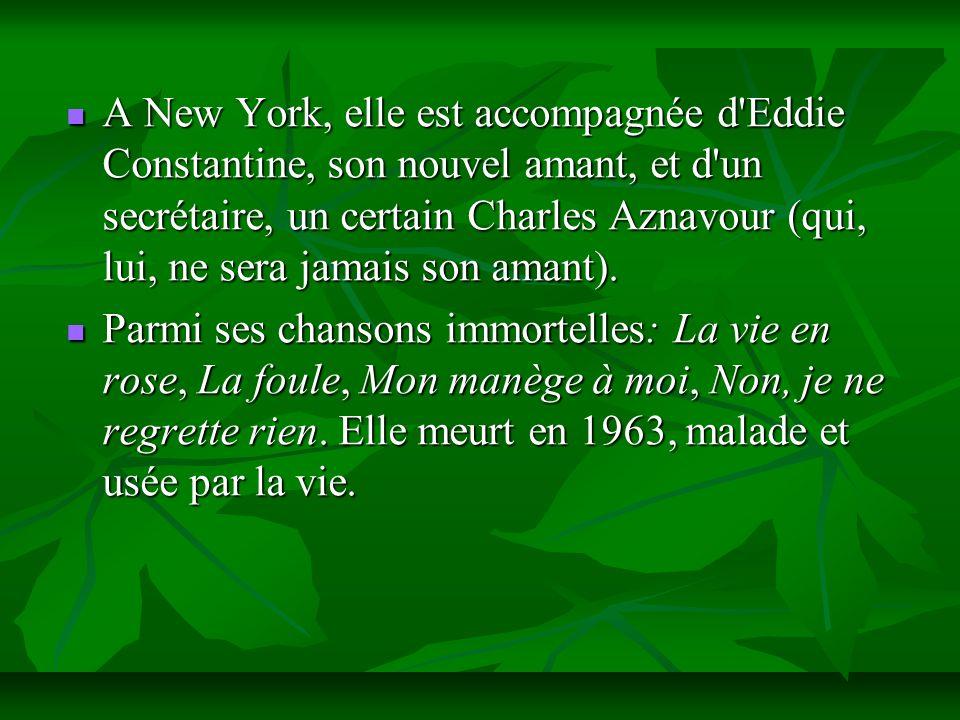 A New York, elle est accompagnée d'Eddie Constantine, son nouvel amant, et d'un secrétaire, un certain Charles Aznavour (qui, lui, ne sera jamais son