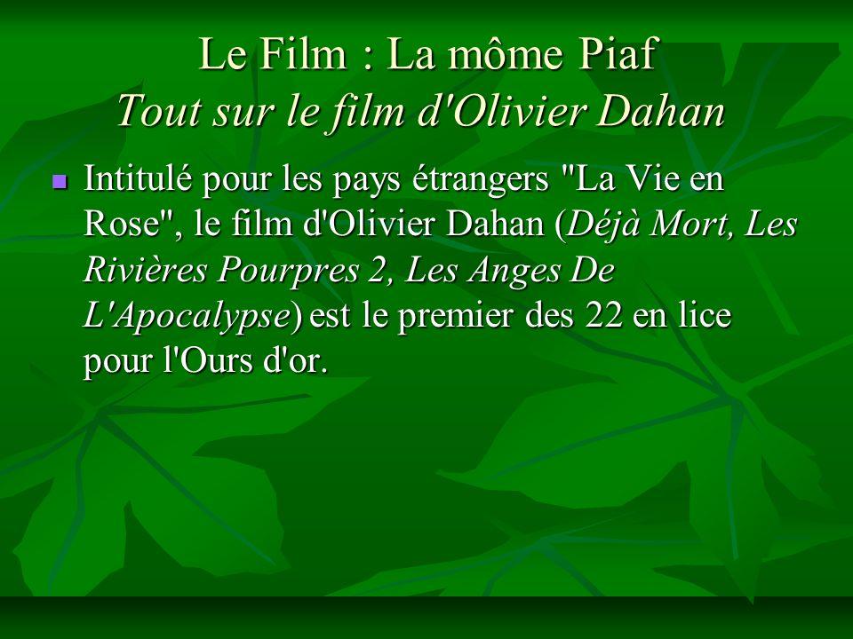 Le Film : La môme Piaf Tout sur le film d'Olivier Dahan Le Film : La môme Piaf Tout sur le film d'Olivier Dahan Intitulé pour les pays étrangers